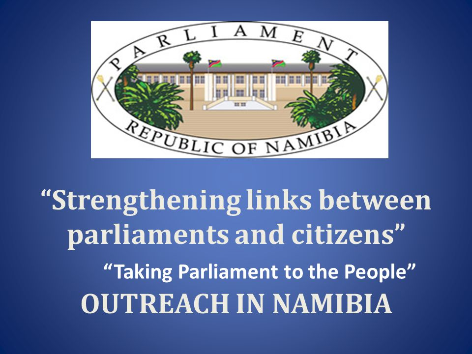 """Strengthening links between parliaments and citizens"" OUTREACH IN NAMIBIA ""Taking Parliament to the People"""