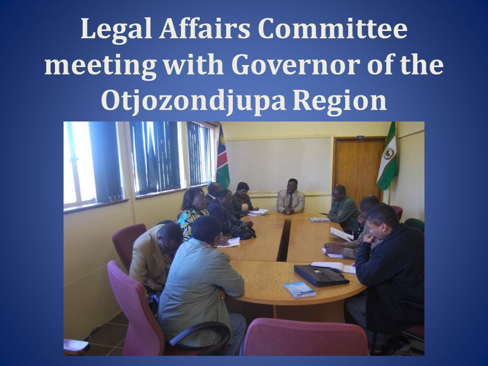 Legal Affairs Committee meeting with Governor of the Otjozondjupa Region