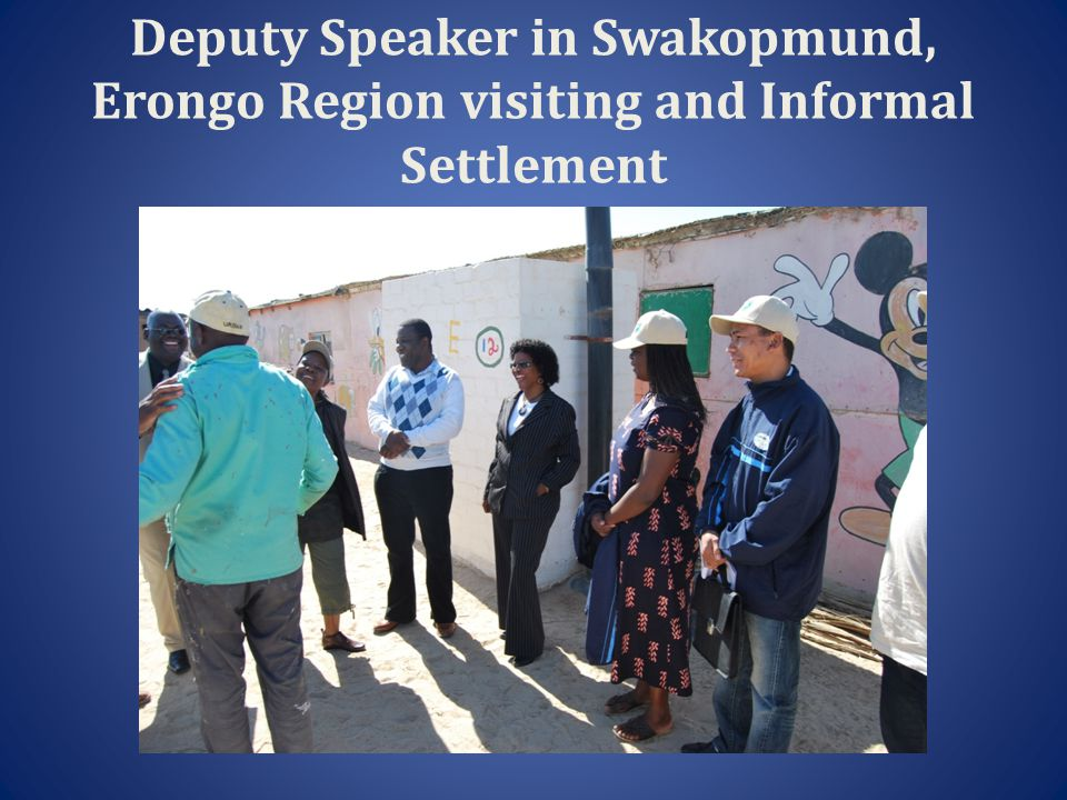 Deputy Speaker in Swakopmund, Erongo Region visiting and Informal Settlement