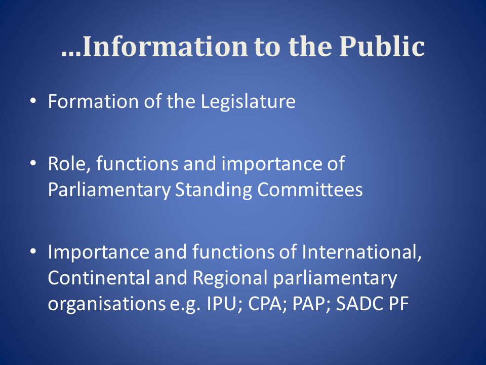 ...Information to the Public Formation of the Legislature Role, functions and importance of Parliamentary Standing Committees Importance and functions