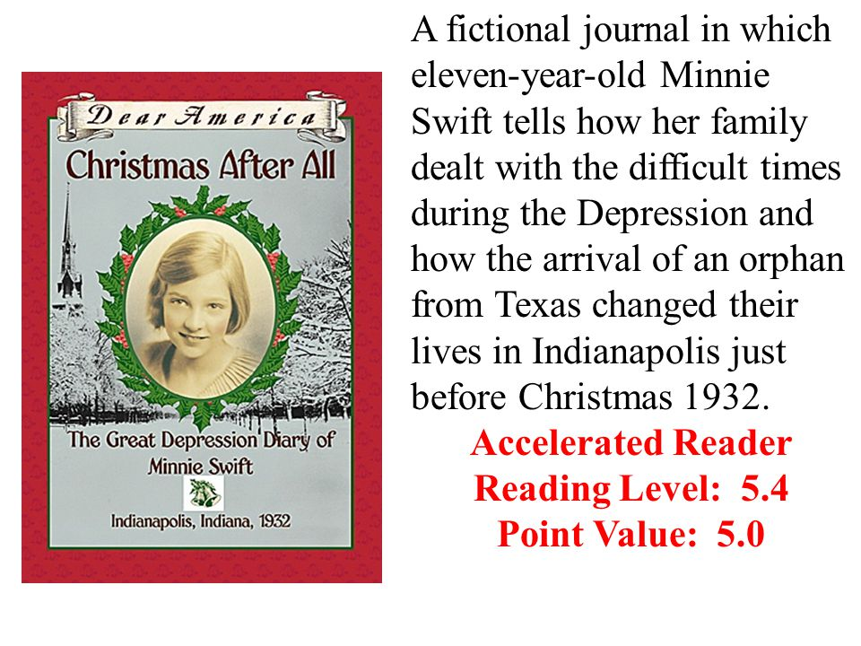 A fictional journal in which eleven-year-old Minnie Swift tells how her family dealt with the difficult times during the Depression and how the arrival of an orphan from Texas changed their lives in Indianapolis just before Christmas 1932.