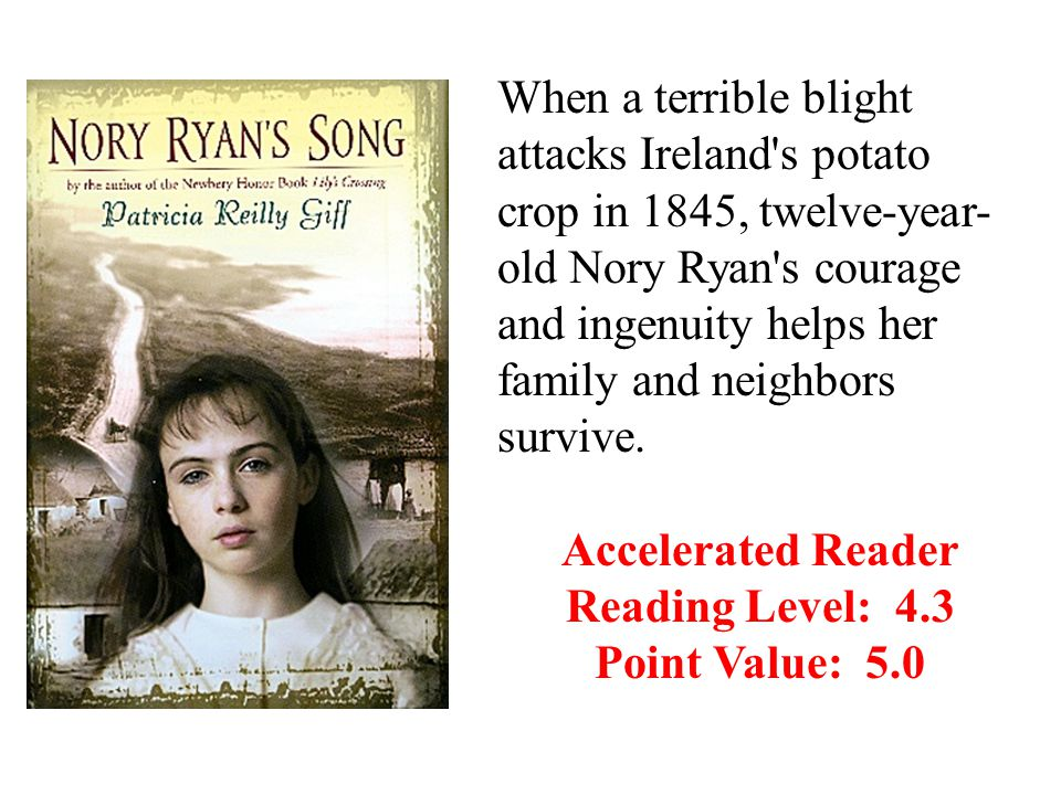 When a terrible blight attacks Ireland s potato crop in 1845, twelve-year- old Nory Ryan s courage and ingenuity helps her family and neighbors survive.