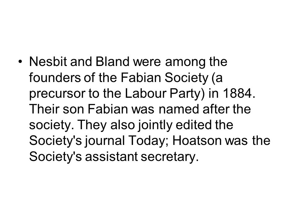 Nesbit and Bland were among the founders of the Fabian Society (a precursor to the Labour Party) in 1884.