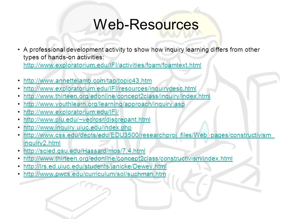 Web-Resources A professional development activity to show how inquiry learning differs from other types of hands-on activities: http://www.exploratori