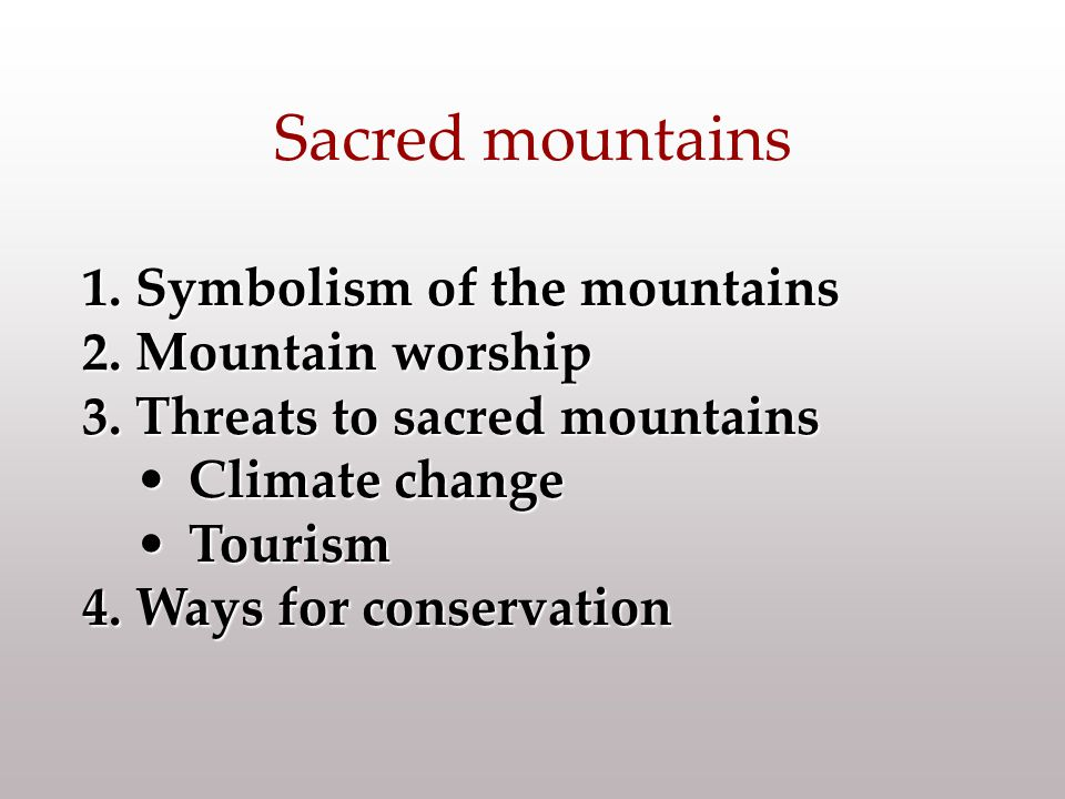 1.Symbolism of the mountains 2.Mountain worship 3.Threats to sacred mountains Climate changeClimate change TourismTourism 4.Ways for conservation Sacr