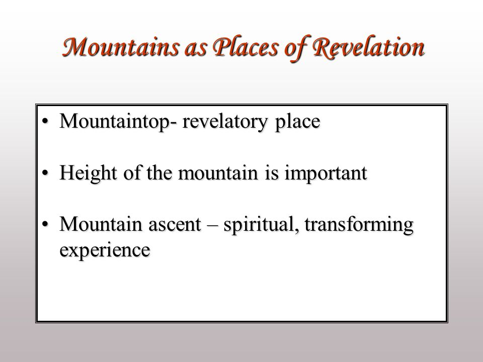 Mountains as Places of Revelation Mountaintop- revelatory placeMountaintop- revelatory place Height of the mountain is importantHeight of the mountain