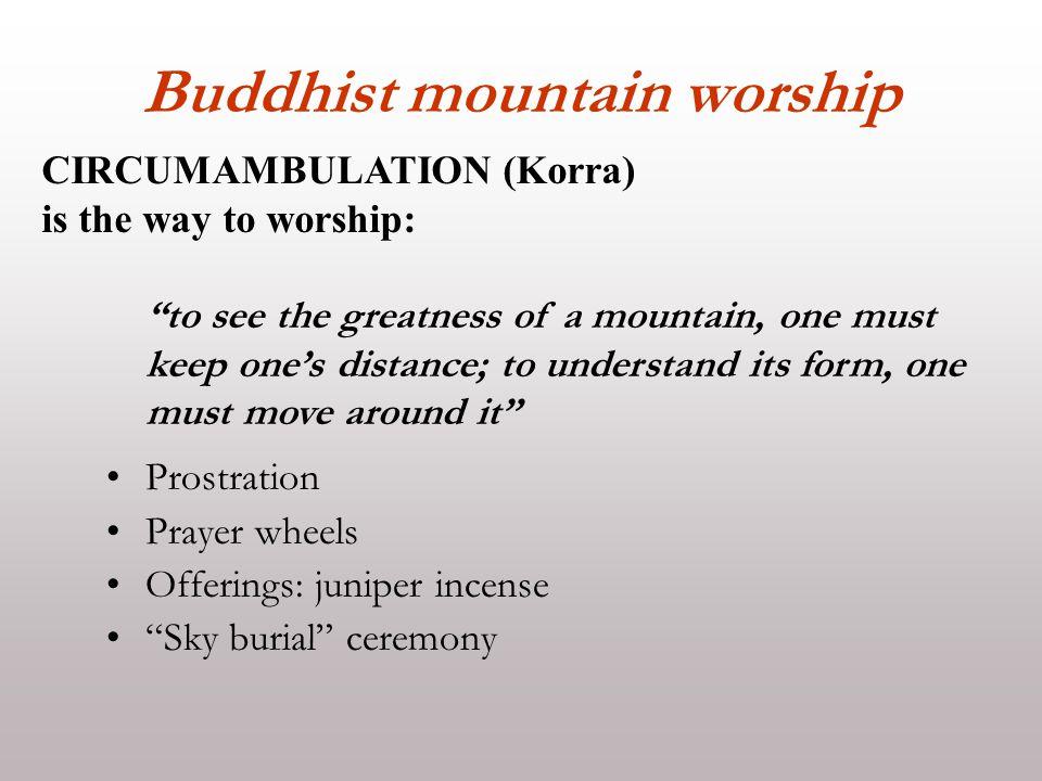 "Buddhist mountain worship Prostration Prayer wheels Offerings: juniper incense ""Sky burial"" ceremony CIRCUMAMBULATION (Korra) is the way to worship: """
