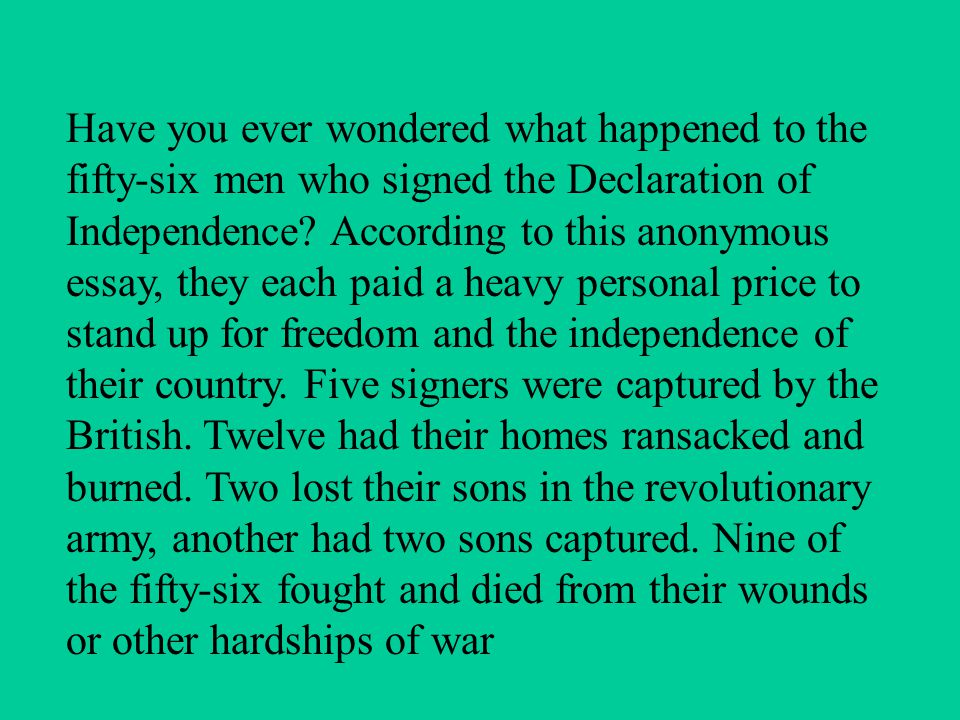 Have you ever wondered what happened to the fifty-six men who signed the Declaration of Independence.