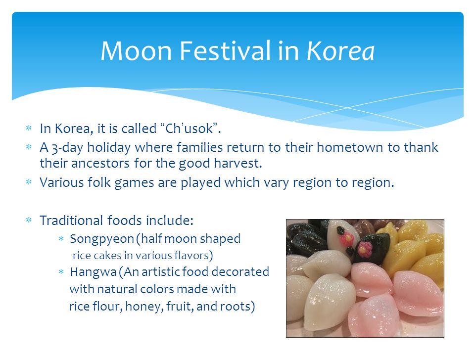  In Korea, it is called Ch'usok .
