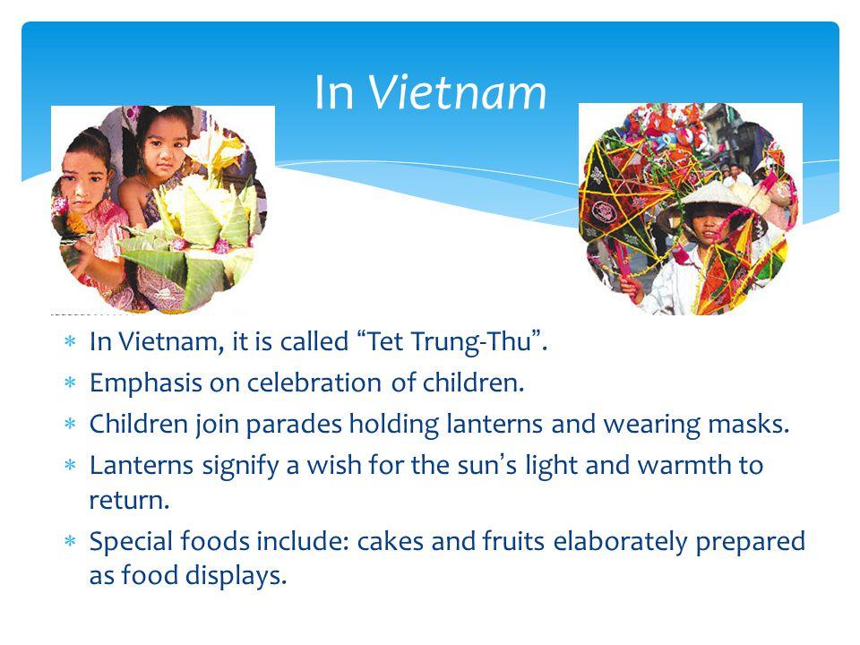  In Vietnam, it is called Tet Trung-Thu . Emphasis on celebration of children.
