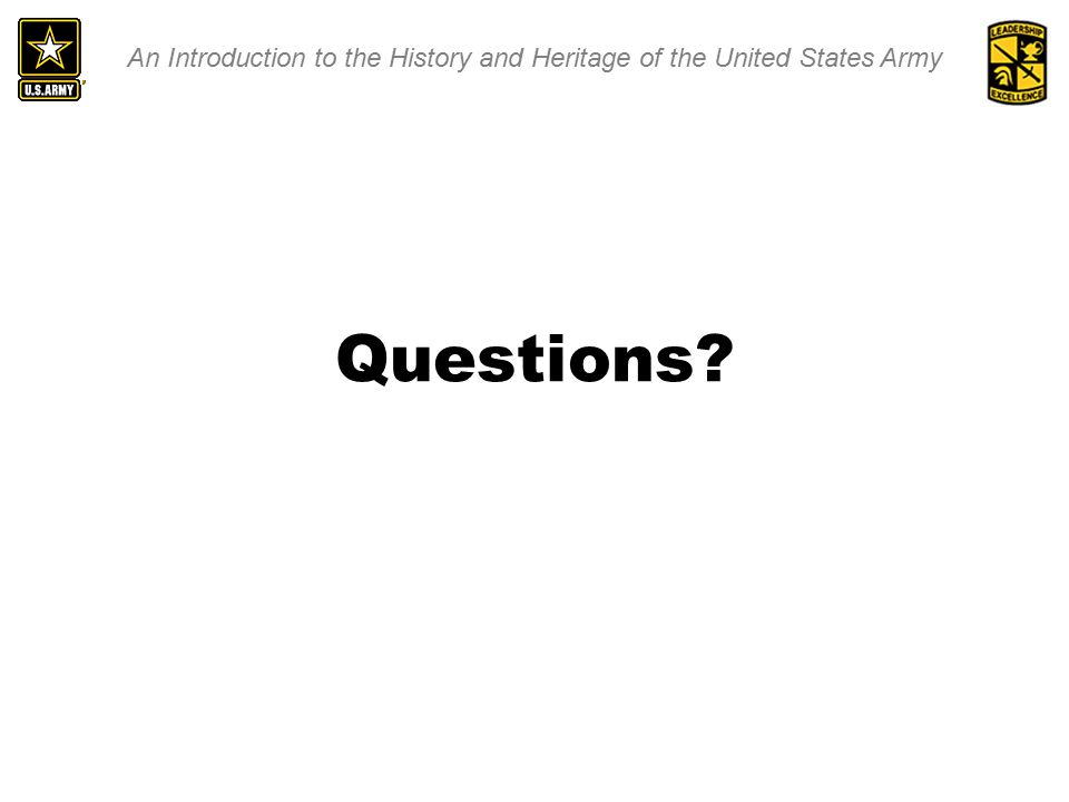 An Introduction to the History and Heritage of the United States Army Questions