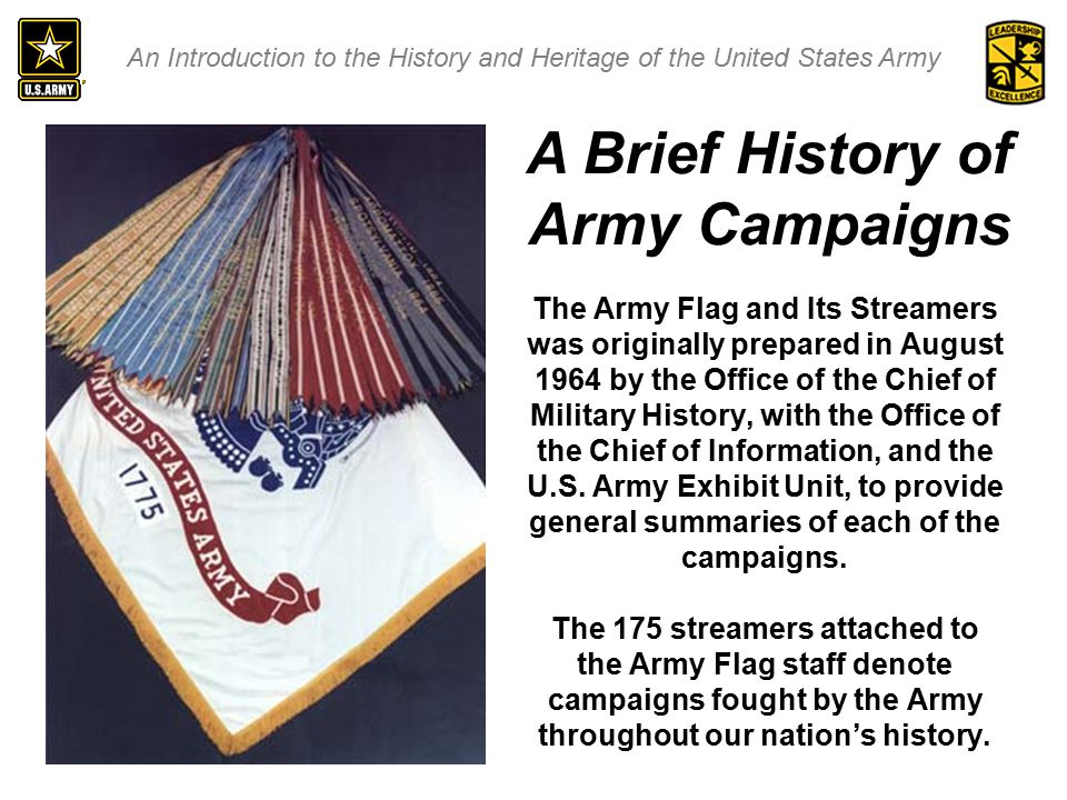 An Introduction to the History and Heritage of the United States Army The Army Flag and Its Streamers was originally prepared in August 1964 by the Office of the Chief of Military History, with the Office of the Chief of Information, and the U.S.