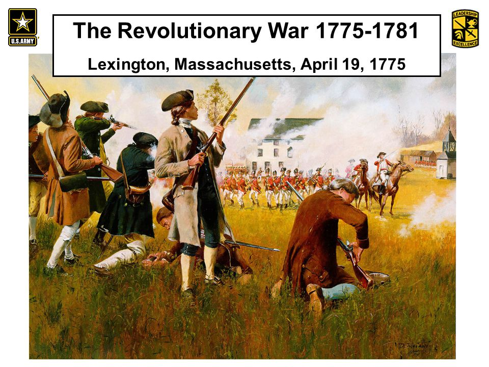 An Introduction to the History and Heritage of the United States Army The Revolutionary War 1775-1781 Lexington, Massachusetts, April 19, 1775