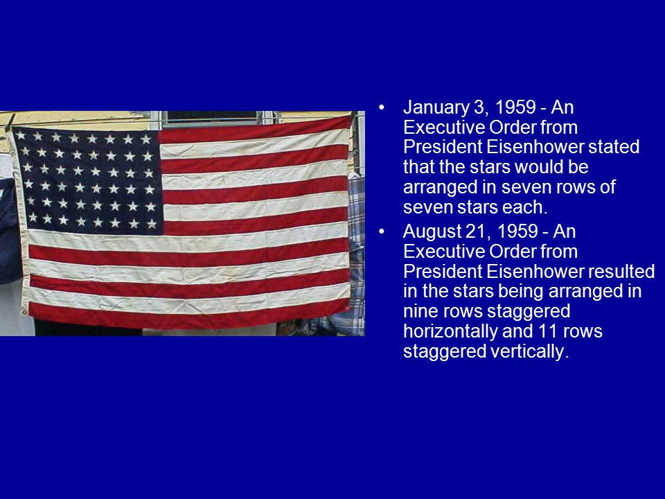 January 3, 1959 - An Executive Order from President Eisenhower stated that the stars would be arranged in seven rows of seven stars each.