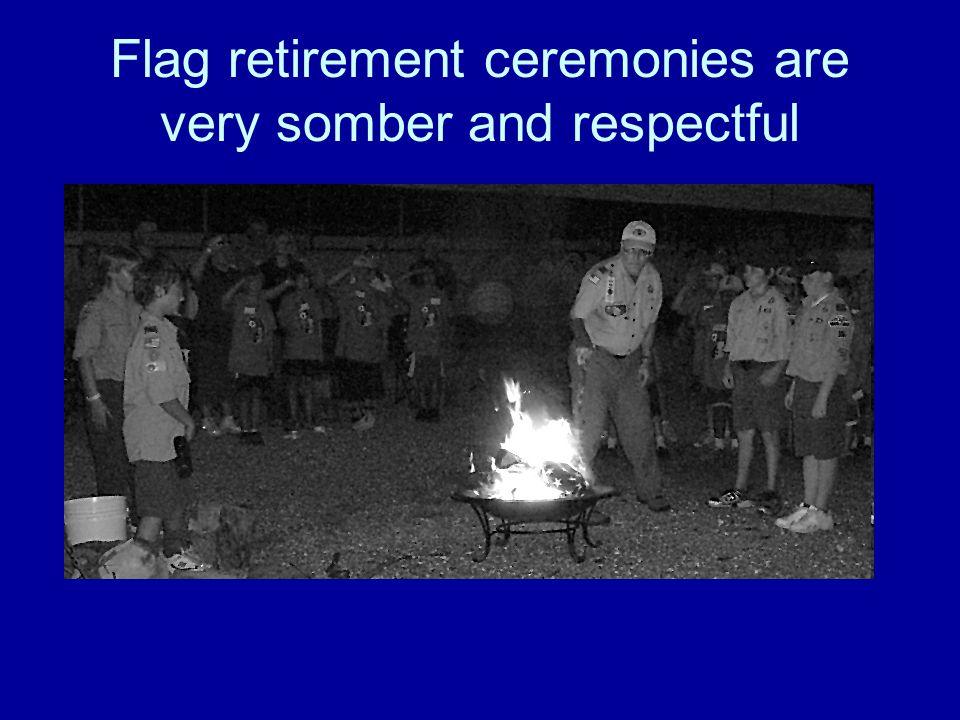 Flag retirement ceremonies are very somber and respectful