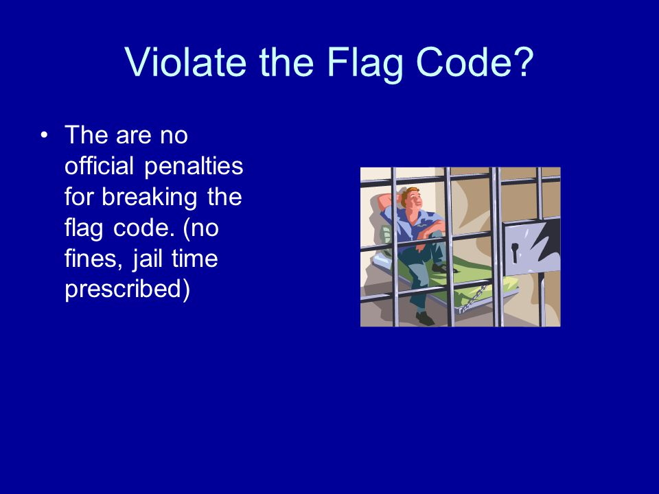 Violate the Flag Code. The are no official penalties for breaking the flag code.