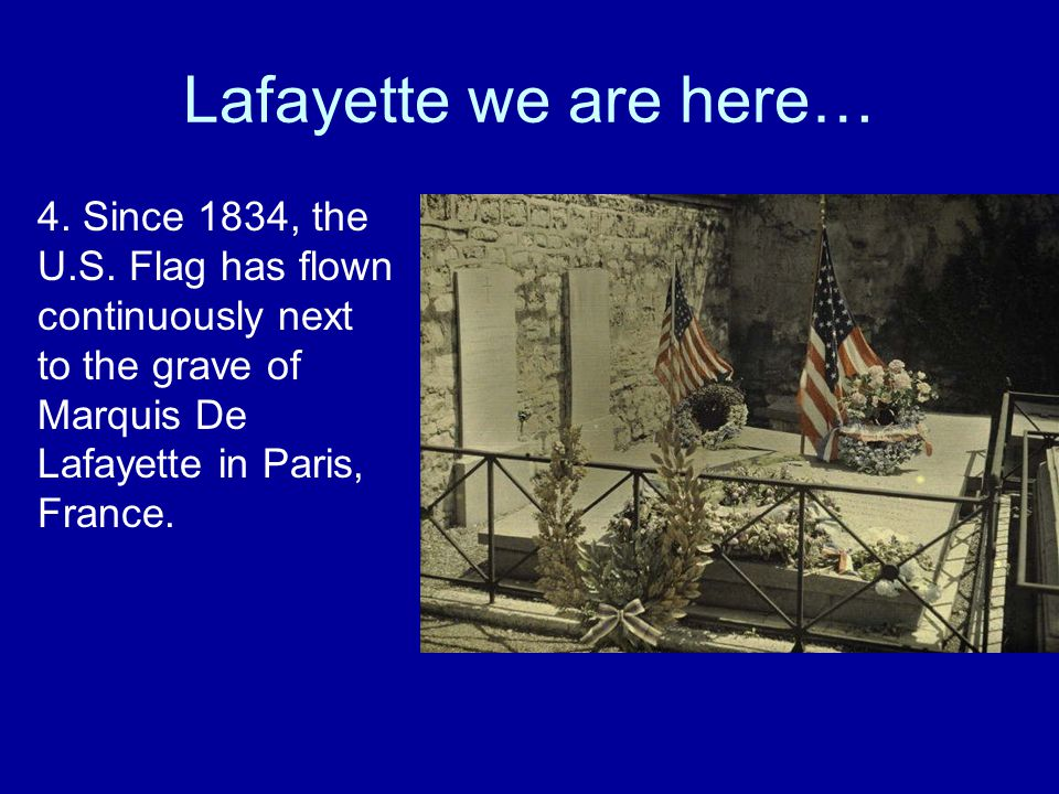 Lafayette we are here… 4. Since 1834, the U.S.
