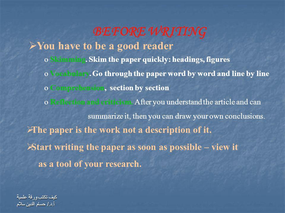 كيف تكتب ورقة علمية أ.د./ حسام الدين سلام BEFORE WRITING  The paper is the work not a description of it.