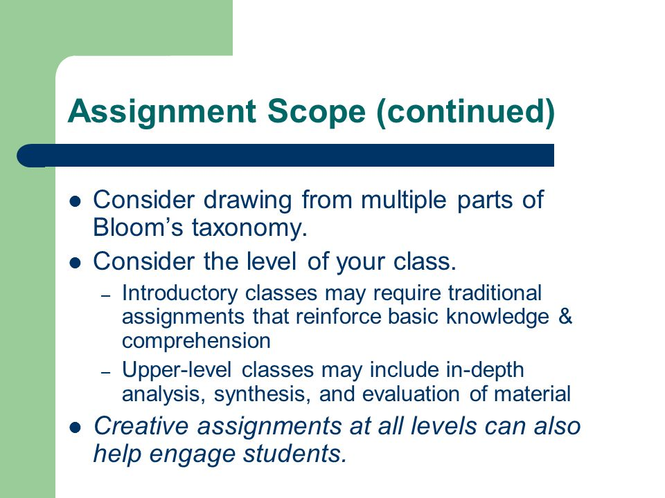 Assignment Scope (continued) Consider drawing from multiple parts of Bloom's taxonomy.