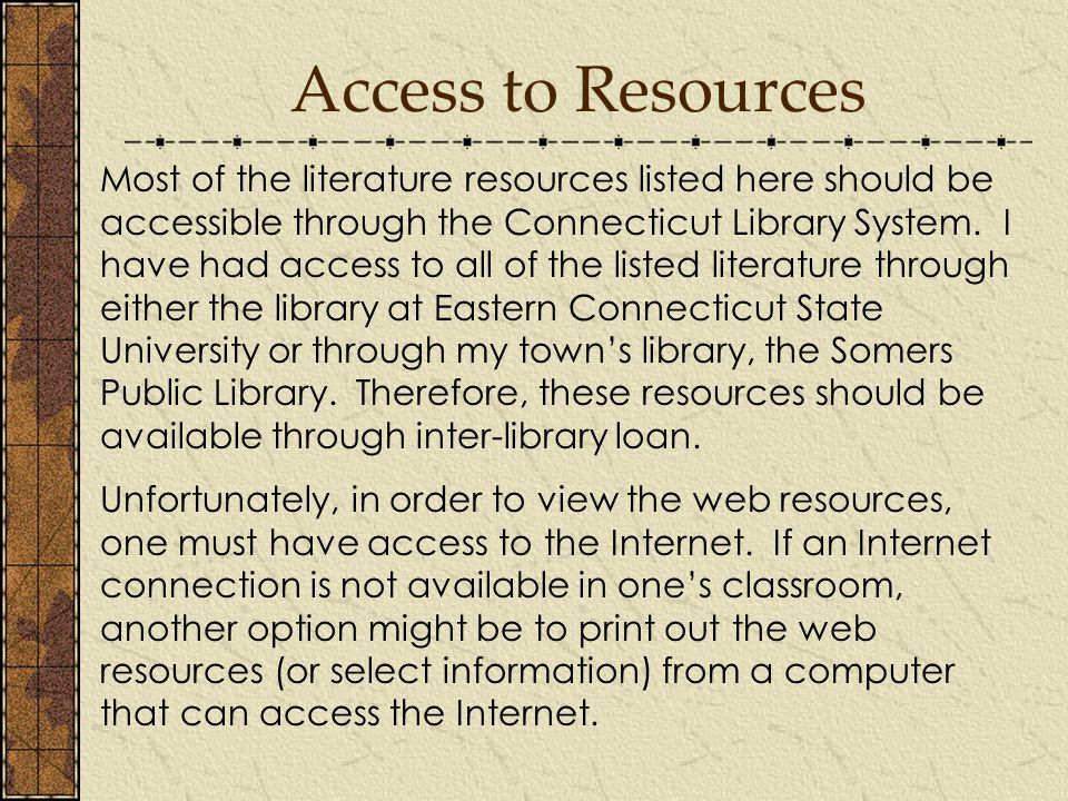 Access to Resources Most of the literature resources listed here should be accessible through the Connecticut Library System.