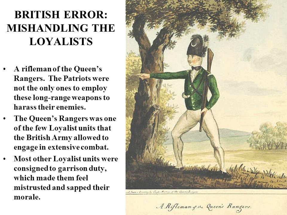 BRITISH ERROR: MISHANDLING THE LOYALISTS A rifleman of the Queen's Rangers.