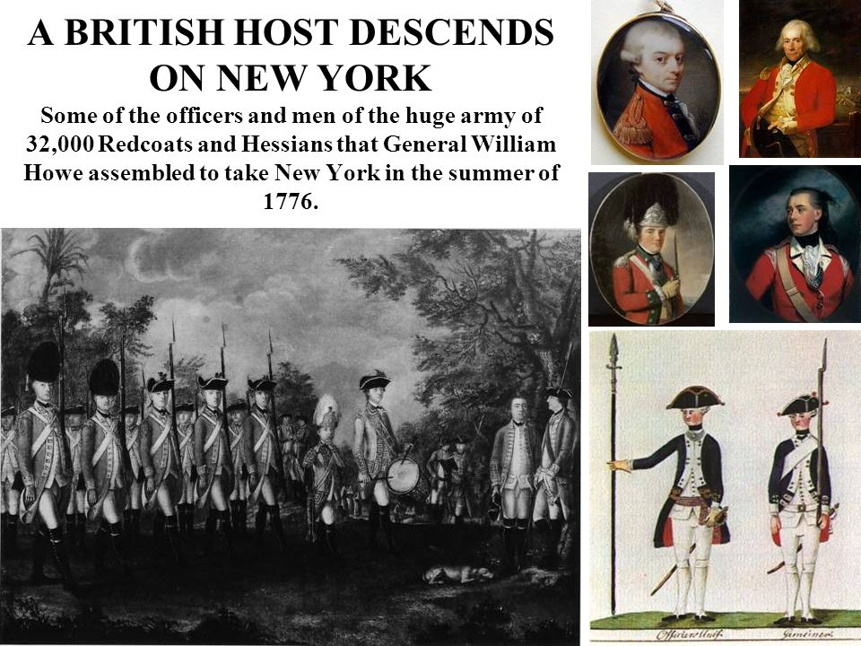 A BRITISH HOST DESCENDS ON NEW YORK Some of the officers and men of the huge army of 32,000 Redcoats and Hessians that General William Howe assembled to take New York in the summer of 1776.