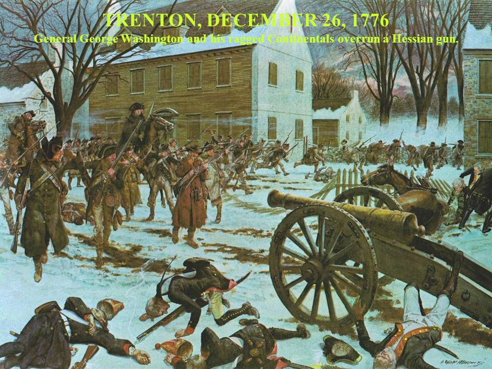 TRENTON, DECEMBER 26, 1776 General George Washington and his ragged Continentals overrun a Hessian gun.
