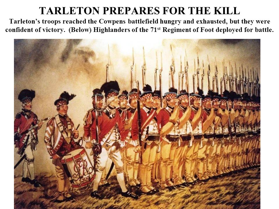 TARLETON PREPARES FOR THE KILL Tarleton's troops reached the Cowpens battlefield hungry and exhausted, but they were confident of victory.
