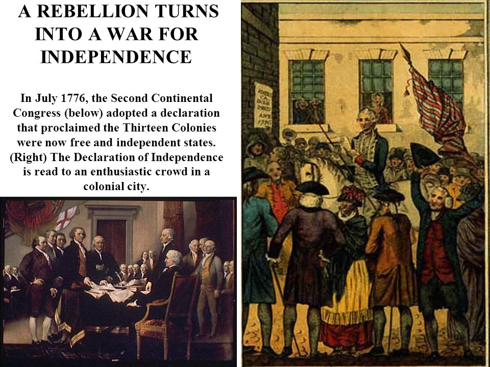 A REBELLION TURNS INTO A WAR FOR INDEPENDENCE In July 1776, the Second Continental Congress (below) adopted a declaration that proclaimed the Thirteen Colonies were now free and independent states.