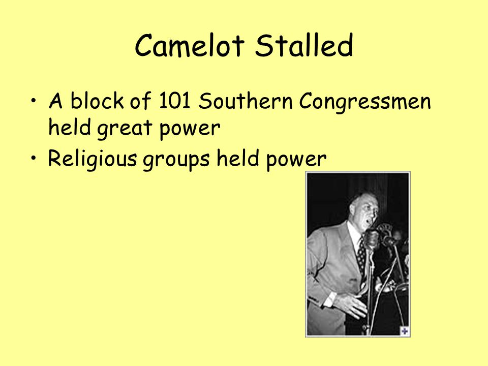 Camelot Stalled A block of 101 Southern Congressmen held great power Religious groups held power