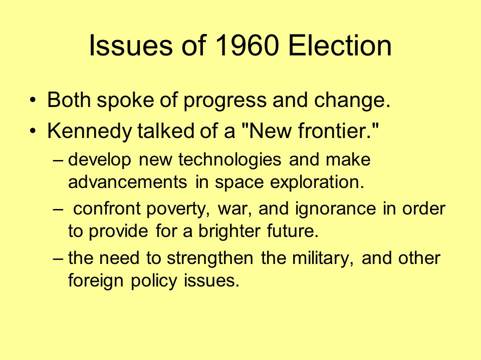 Issues of 1960 Election Both spoke of progress and change. Kennedy talked of a