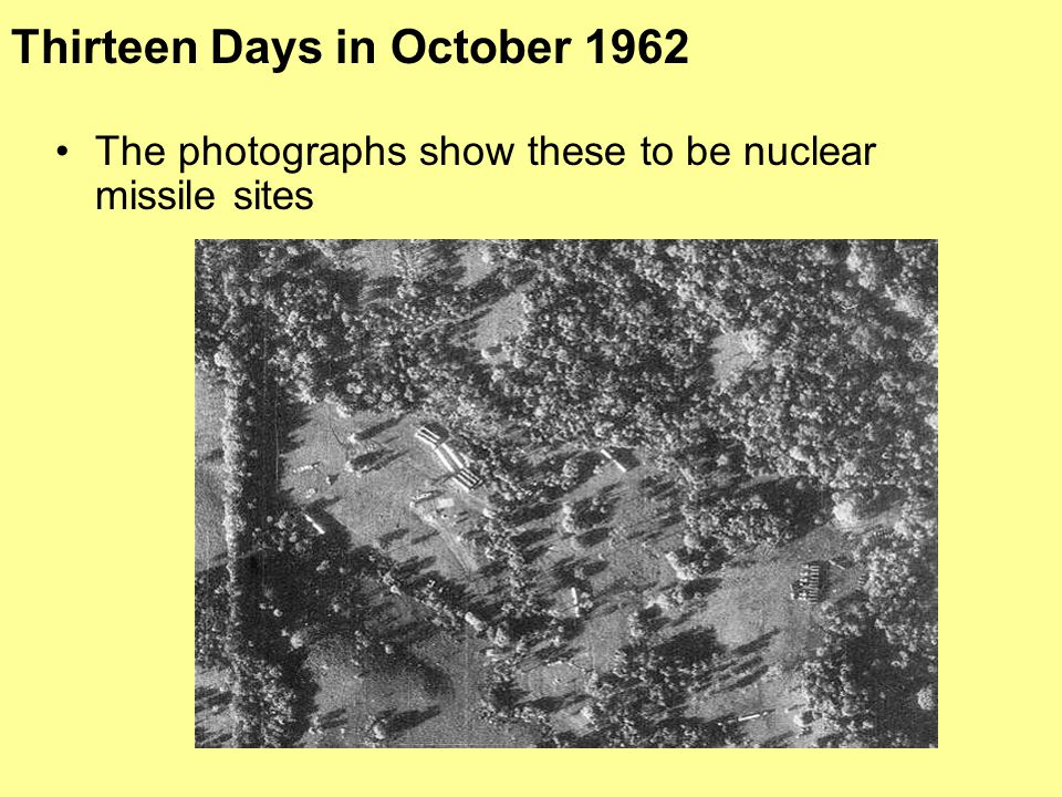 The photographs show these to be nuclear missile sites Thirteen Days in October 1962