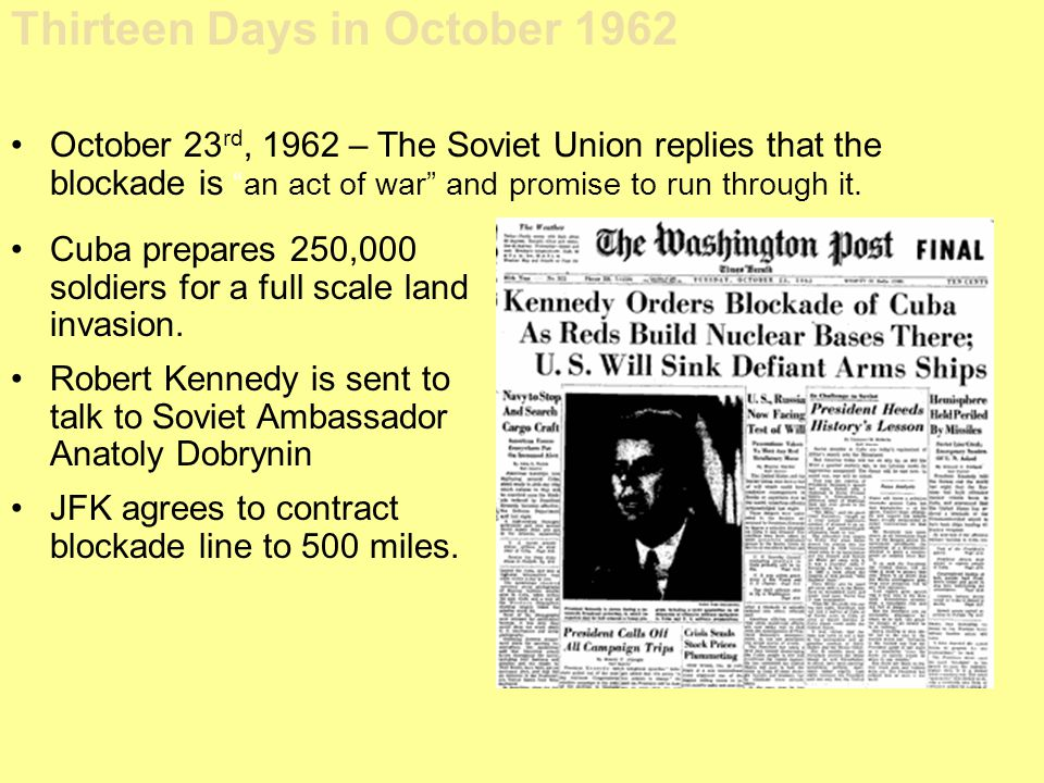 """October 23 rd, 1962 – The Soviet Union replies that the blockade is """"an act of war"""" and promise to run through it. Thirteen Days in October 1962 Cuba"""