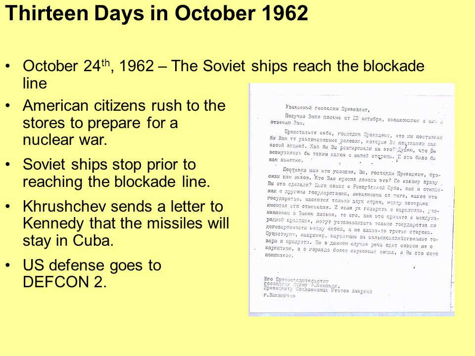 October 24 th, 1962 – The Soviet ships reach the blockade line Thirteen Days in October 1962 American citizens rush to the stores to prepare for a nuc