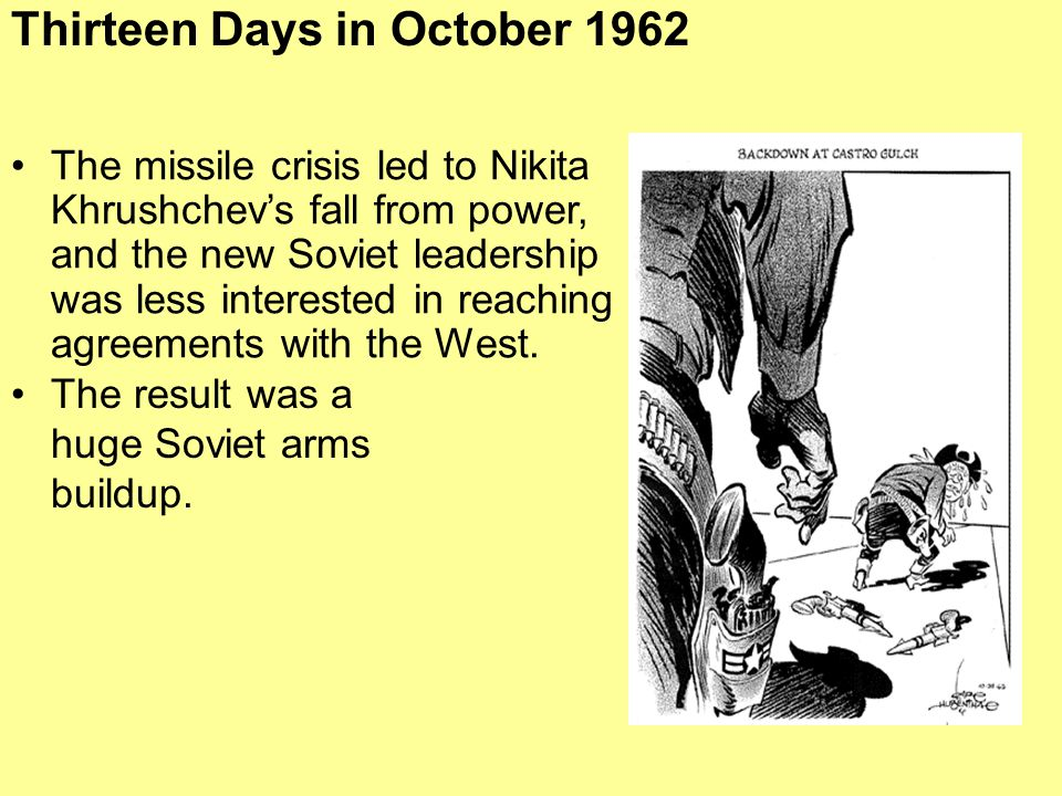 The missile crisis led to Nikita Khrushchev's fall from power, and the new Soviet leadership was less interested in reaching agreements with the West.