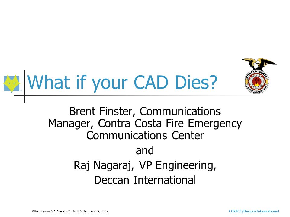 CCRFCC/Deccan InternationalWhat if your AD Dies.CAL NENA January 29, 2007 What if your CAD Dies.