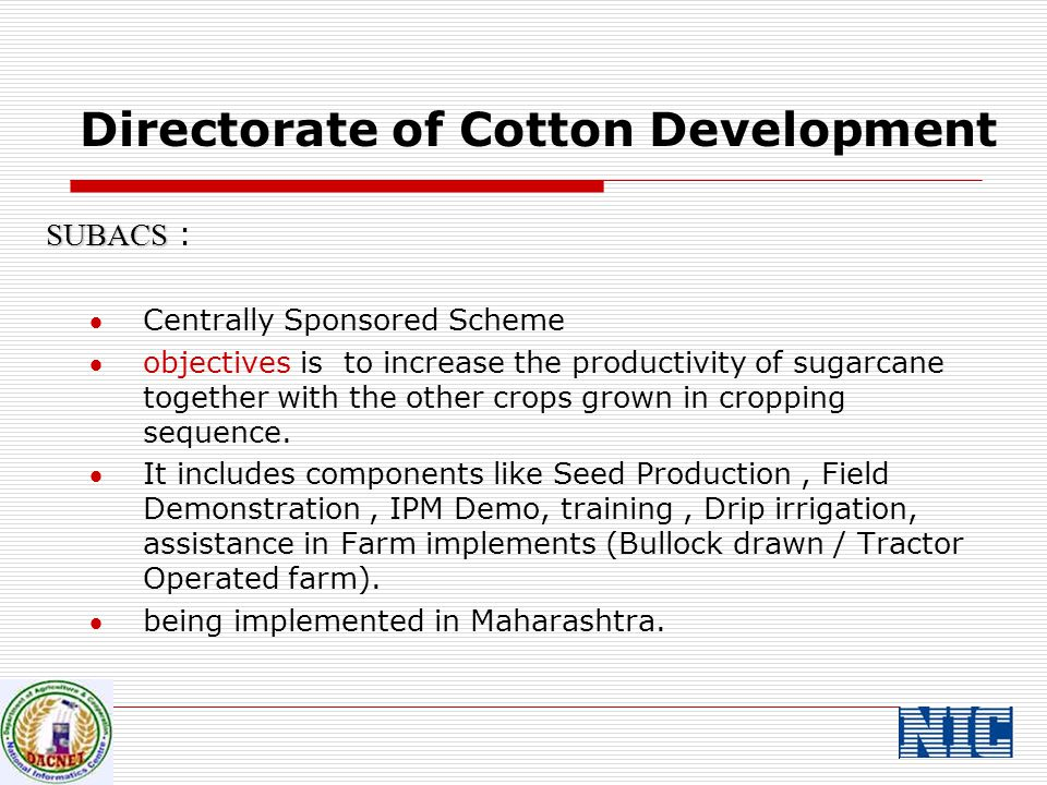SUBACS SUBACS : Centrally Sponsored Scheme objectives is to increase the productivity of sugarcane together with the other crops grown in cropping sequence.