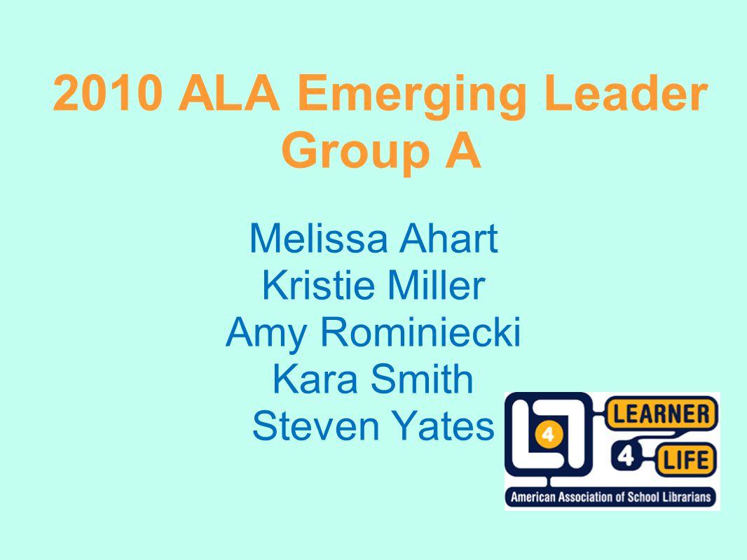 2010 ALA Emerging Leader Group A Melissa Ahart Kristie Miller Amy Rominiecki Kara Smith Steven Yates