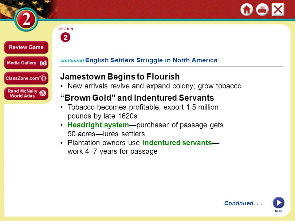 """Jamestown Begins to Flourish New arrivals revive and expand colony; grow tobacco continued English Settlers Struggle in North America 2 SECTION NEXT """""""