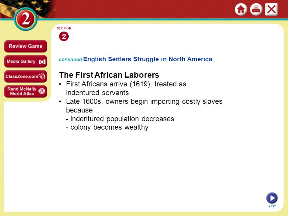 continued English Settlers Struggle in North America The First African Laborers First Africans arrive (1619); treated as indentured servants Late 1600