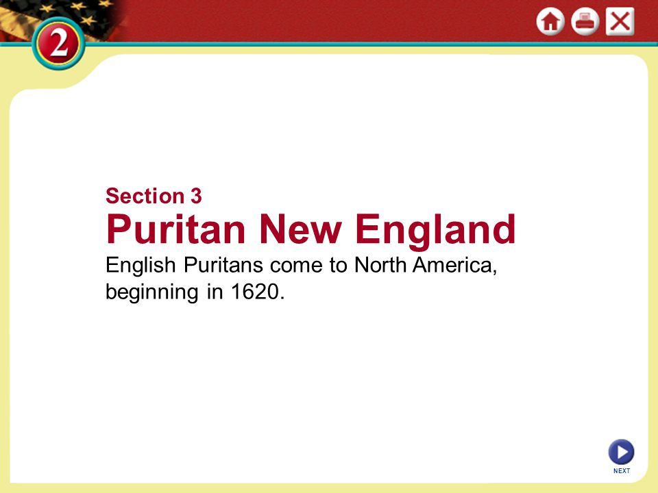NEXT Section 3 Puritan New England English Puritans come to North America, beginning in 1620.