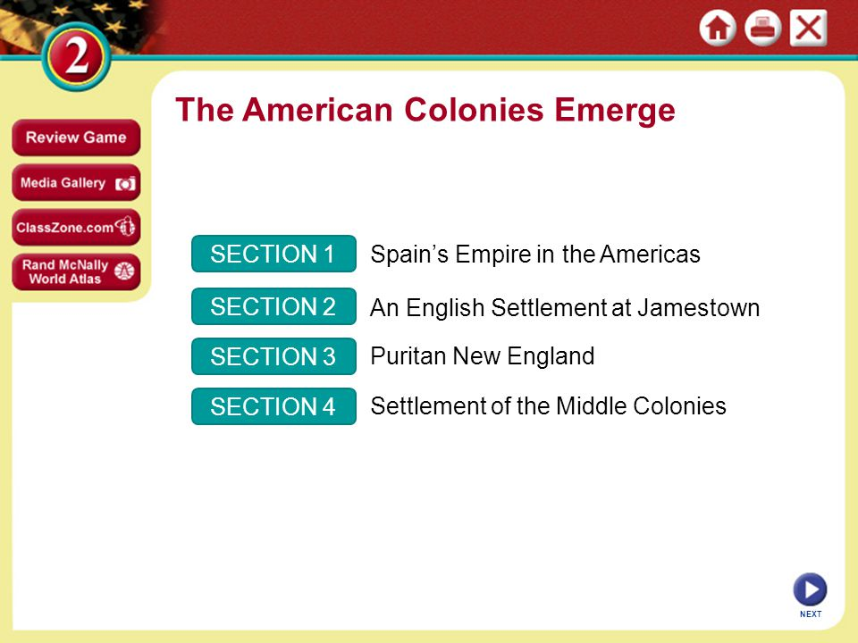 SECTION 1 SECTION 2 SECTION 3 SECTION 4 Spain's Empire in the Americas An English Settlement at Jamestown Puritan New England Settlement of the Middle