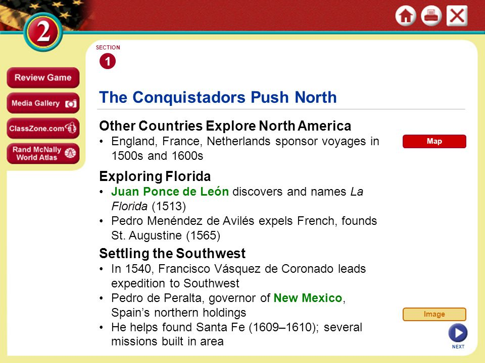 The Conquistadors Push North Other Countries Explore North America England, France, Netherlands sponsor voyages in 1500s and 1600s 1 SECTION NEXT Expl