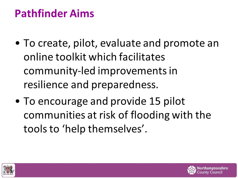 Pathfinder Aims To create, pilot, evaluate and promote an online toolkit which facilitates community-led improvements in resilience and preparedness.