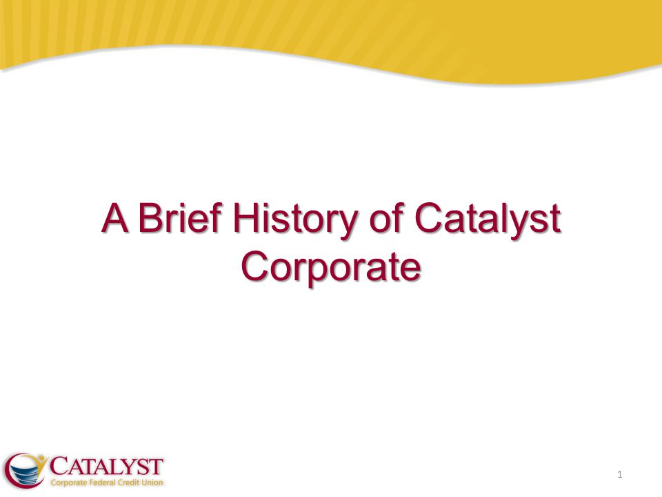 1 A Brief History of Catalyst Corporate