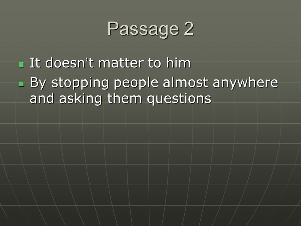 Passage 2 It doesn ' t matter to him It doesn ' t matter to him By stopping people almost anywhere and asking them questions By stopping people almost anywhere and asking them questions