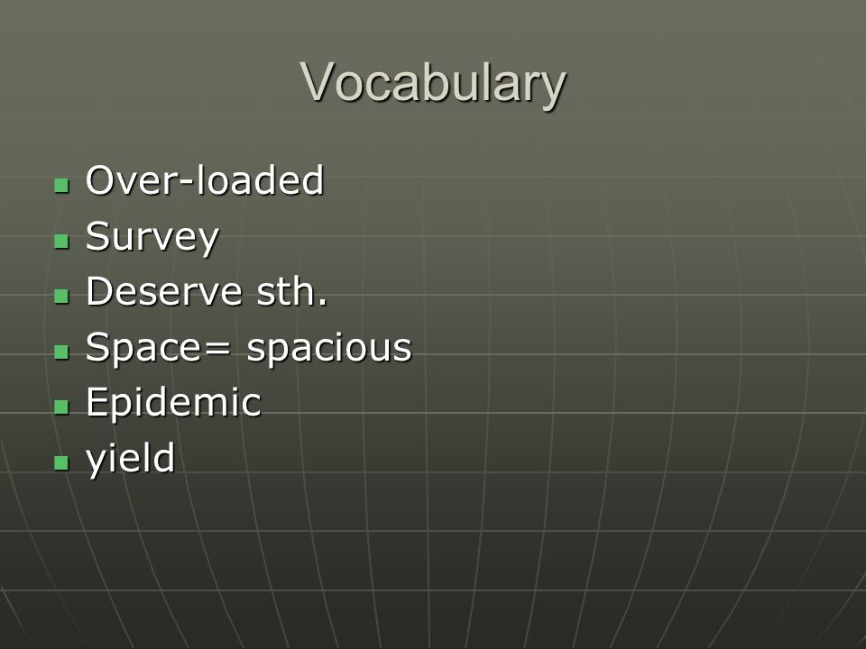 Vocabulary Over-loaded Over-loaded Survey Survey Deserve sth.