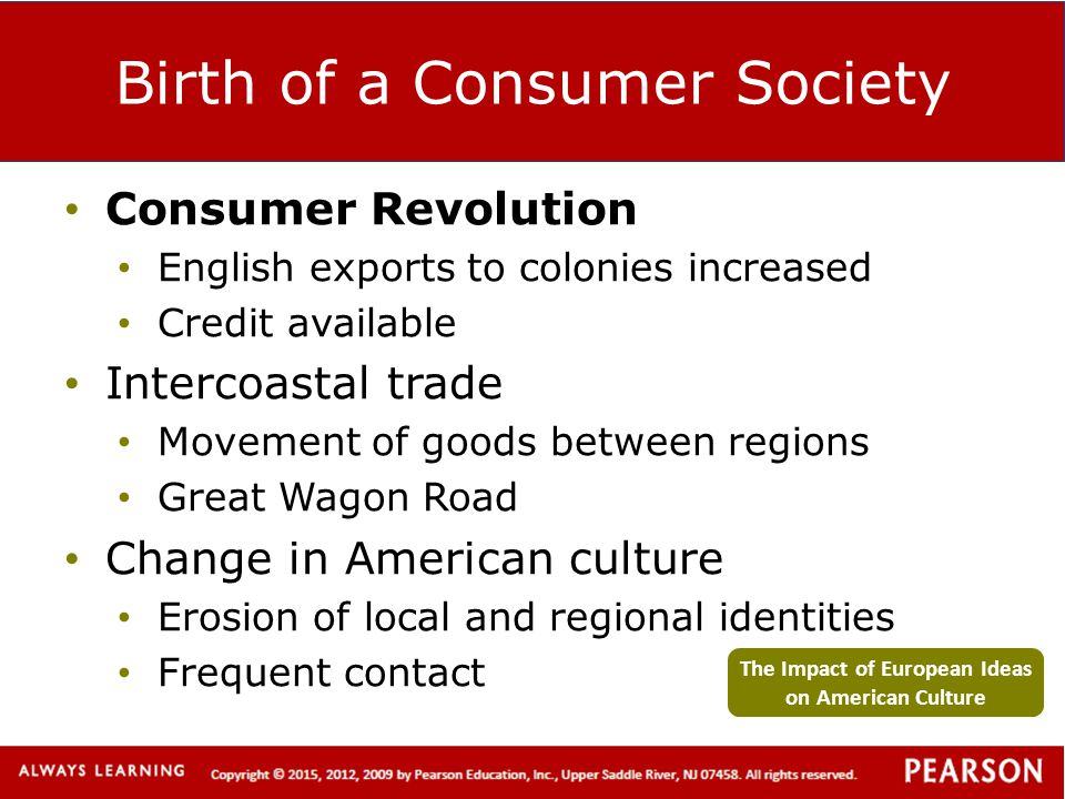Birth of a Consumer Society Consumer Revolution English exports to colonies increased Credit available Intercoastal trade Movement of goods between re