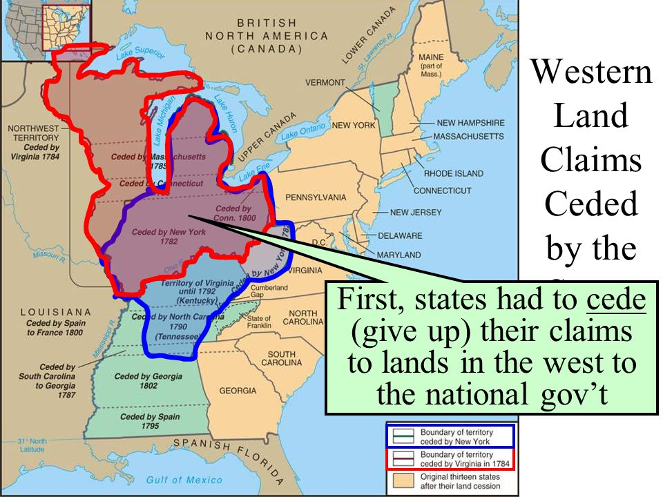 Western Land Claims Ceded by the States First, states had to cede (give up) their claims to lands in the west to the national gov't