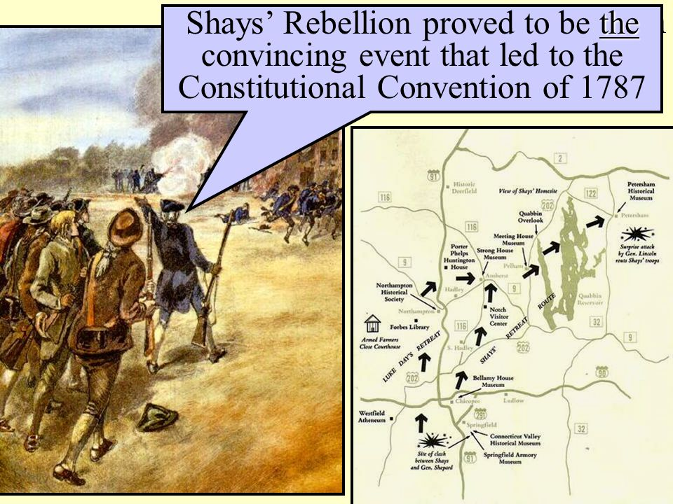 Shay's Rebellion in western Massachusetts Poor farmers in western MA were angered over high taxes & prospect of debtors jail Daniel Shays led an upris
